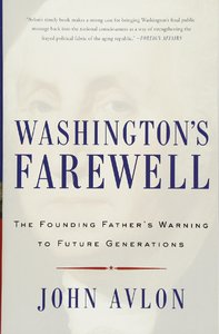 Washington's Farewell: The Founding Father's Warning to Future Generations [Paperback]